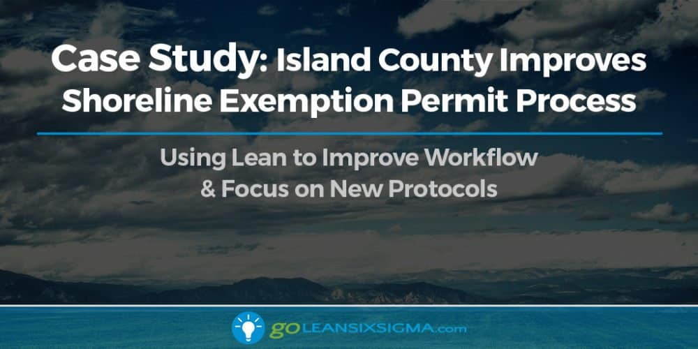 Case Study: Island County Improves Shoreline Exemption Permit Process - GoLeanSixSigma.com