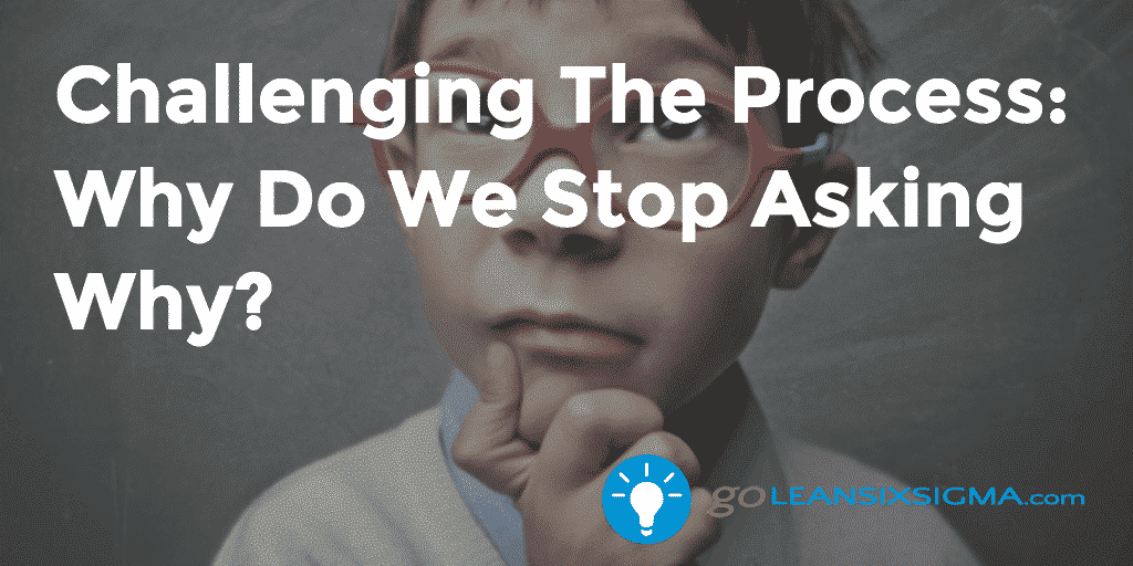 Challenging The Process – GoLeanSixSigma.com