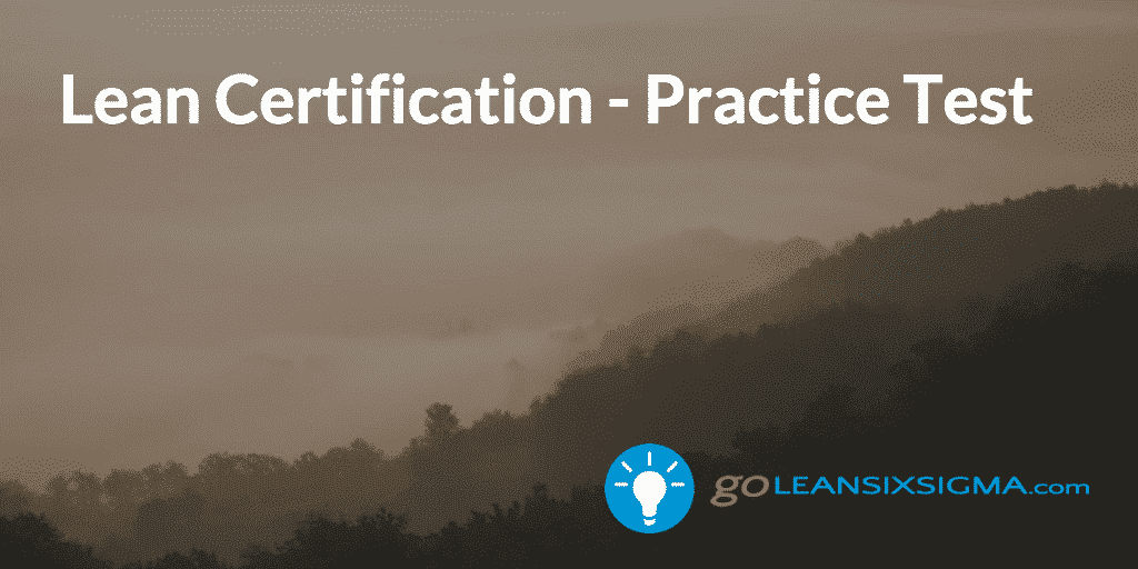 Lean Certification – Practice Test – GoLeanSixSigma.com