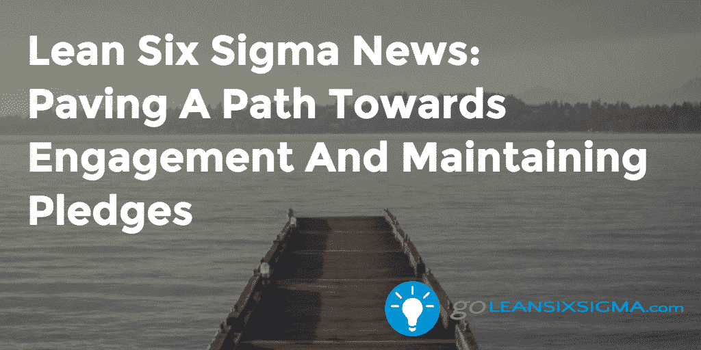 Lean Six Sigma News: Paving A Path Towards Engagement And Maintaining Pledges – GoLeanSixSigma.com