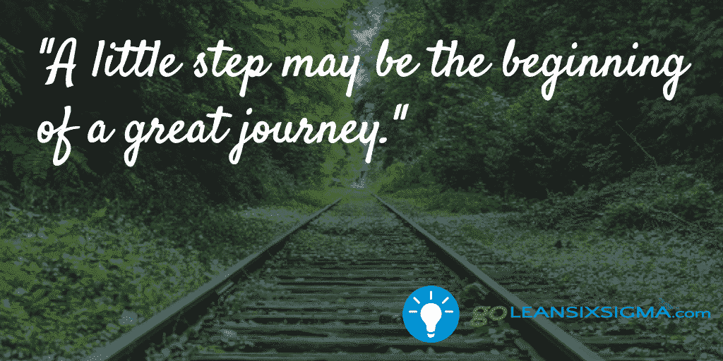 A little step may be the beginning of a great journey - GoLeanSixSigma.com