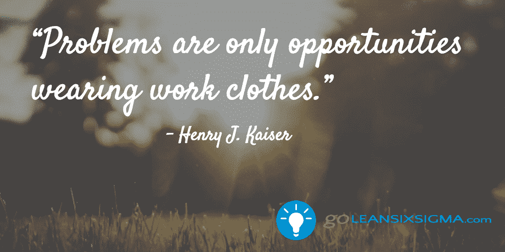 Problems are only opportunities wearing work clothes - GoLeanSixSigma.com