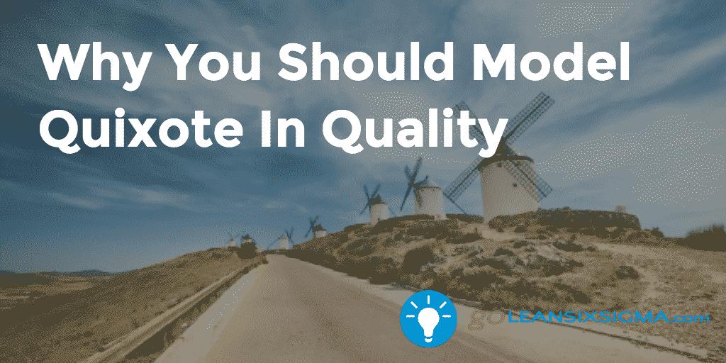 Why You Should Model Quixote In Quality - Kurt Stuke - GoLeanSixSigma.com