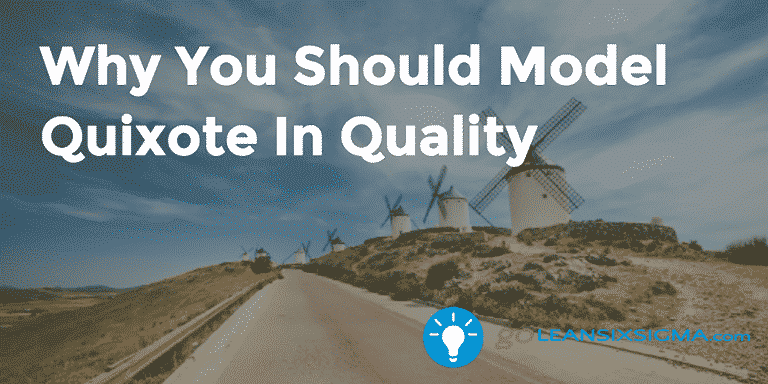 Why You Should Model Quixote In Quality – Kurt Stuke – GoLeanSixSigma.com
