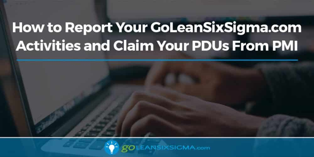 How To Report Your GoLeanSixSigma.com Activities And Claim Your PDUs From PMI - GoLeanSixSigma.com