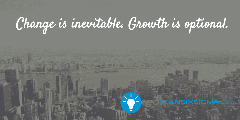 Change Is Inevitable. Growth Is Optional. – GoLeanSixSigma.com