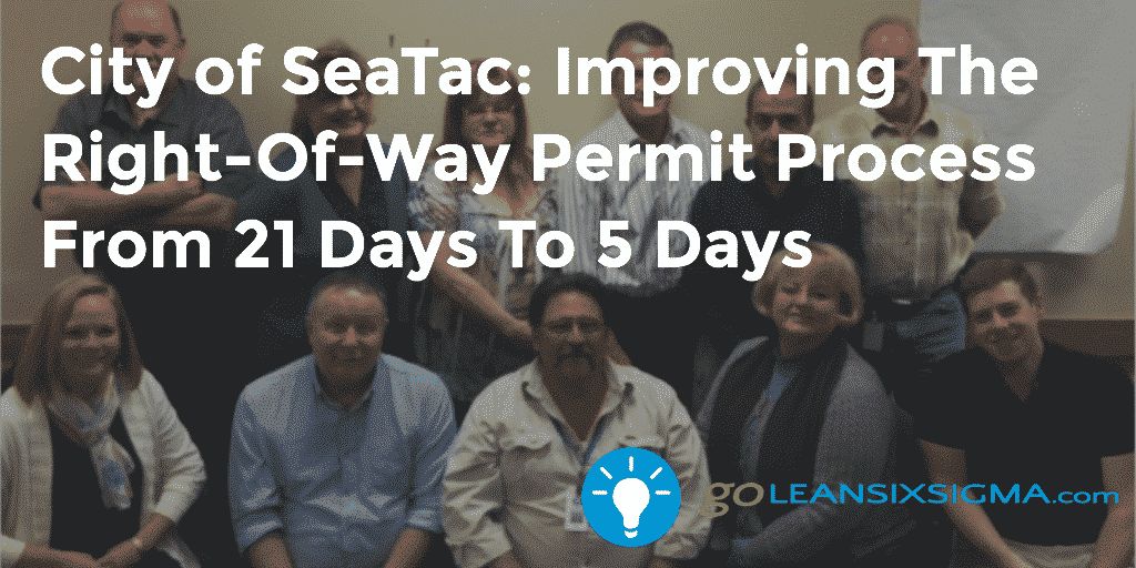 City of SeaTac - Improving The Right-Of-Way Permit Process From 21 Days To 5 Days - GoLeanSixSigma.com