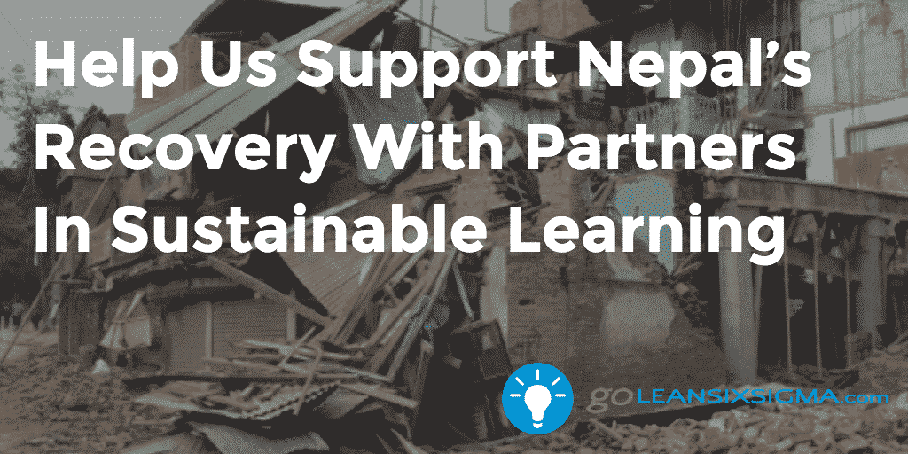 Help Us Support Nepal's Recovery With Partners In Sustainable Learning – GoLeanSixSigma.com