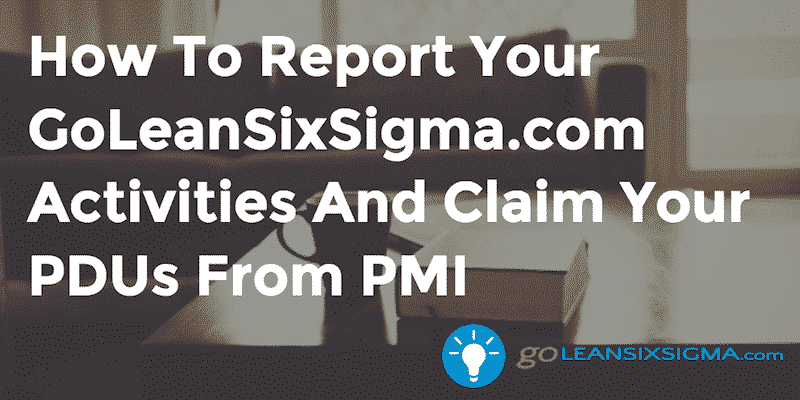 How To Report Your GoLeanSixSigma.com Activities And Claim Your PDUs From PMI – GoLeanSixSigma.com