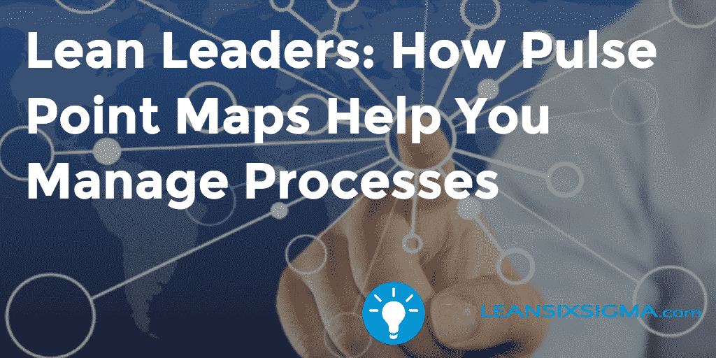 Lean Leaders: How Pulse Point Maps Help You Manage Processes – GoLeanSixSigma.com