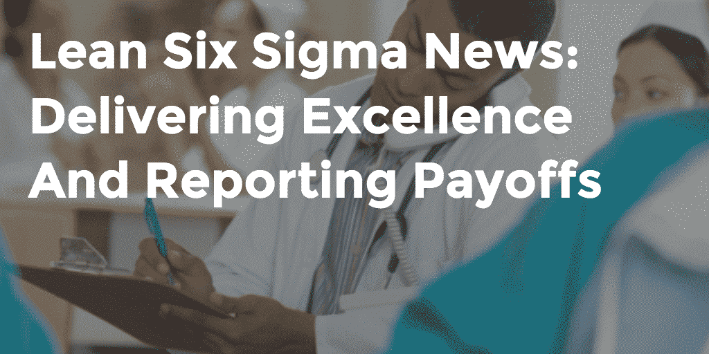Lean Six Sigma News: Delivering Excellence And Reporting Payoffs, Week Of May 18, 2015 - GoLeanSixSigma.com