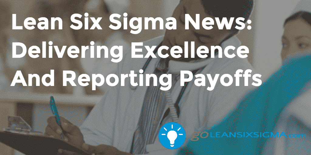 Lean Six Sigma News: Delivering Excellence And Reporting Payoffs, Week Of May 18, 2015 – GoLeanSixSigma.com