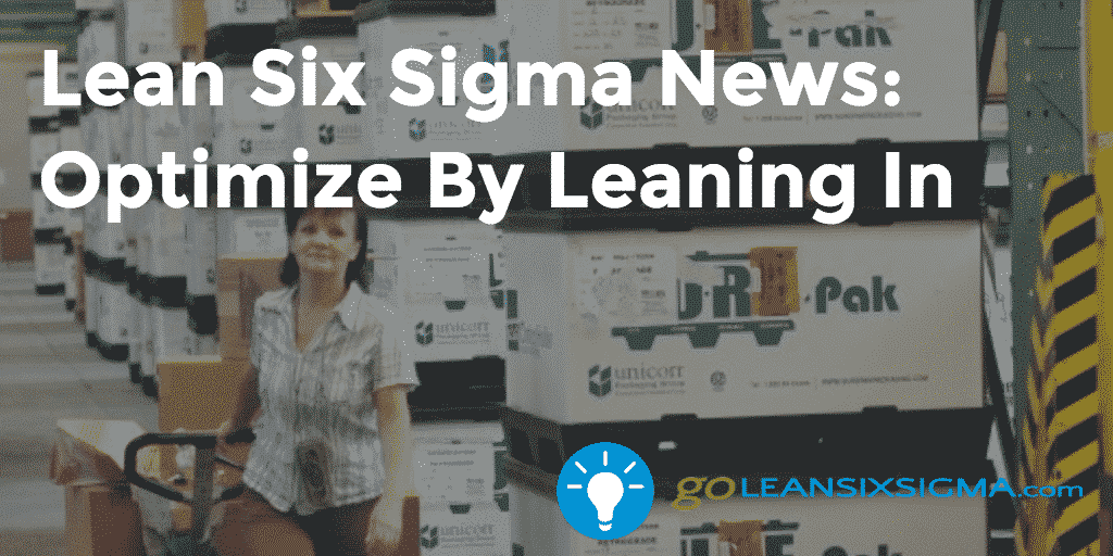 Lean Six Sigma News: Optimize By Leaning In – GoLeanSixSigma.com