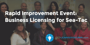 Rapid Improvement Event: Business Licensing for The City of Sea-Tac - GoLeanSixSigma.com