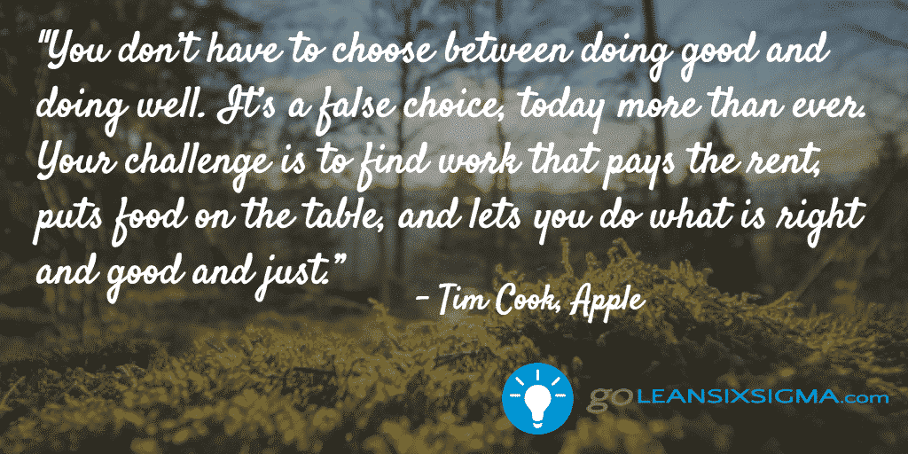 You Don't Have To Choose Between Doing Good And Doing Well – Tim Cook – Apple – GoLeanSixSigma.com