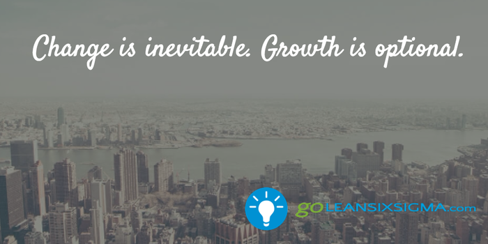 Change is inevitable. Growth is optional. - GoLeanSixSigma.com