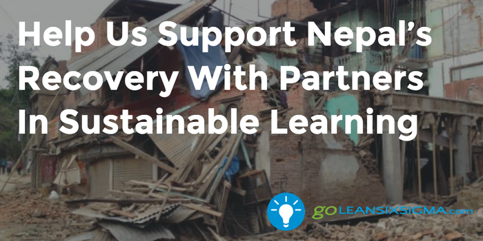 Help Us Support Nepal's Recovery With Partners In Sustainable Learning - GoLeanSixSigma.com