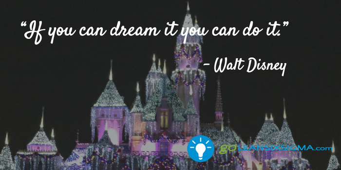 If you can dream it, you can do it - Walt Disney - GoLeanSixSigma.com