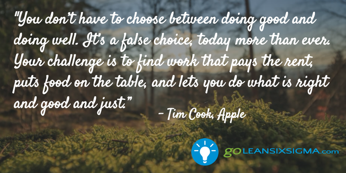 You don't have to choose between doing good and doing well - Tim Cook - Apple - GoLeanSixSigma.com