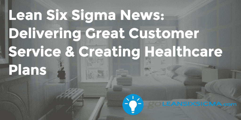 Lean Six Sigma News: Delivering Great Customer Service & Creating Healthcare Plans – GoLeanSixSigma.com