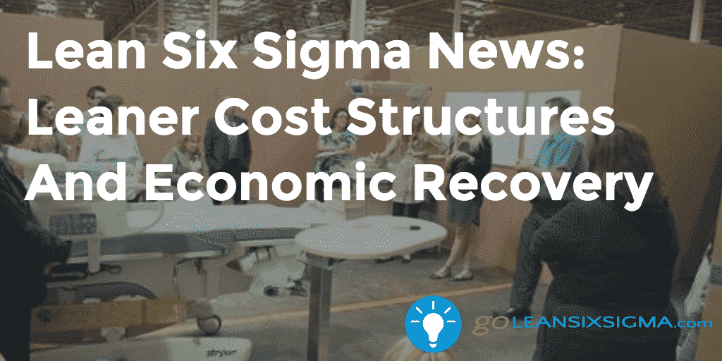 Lean Six Sigma News: Leaner Cost Structures And Economic Recovery - GoLeanSixSigma.com