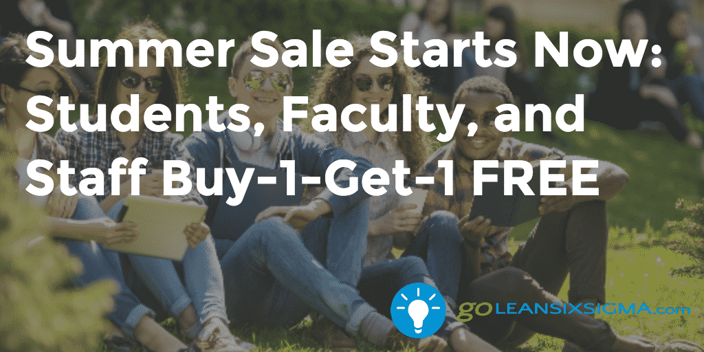 Summer Sale Starts Now: Students, Faculty, and Staff Buy-1-Get-1 FREE - GoLeanSixSigma.com
