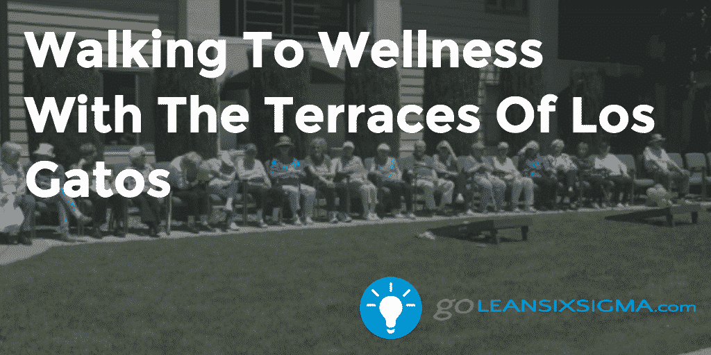 Walking To Wellness With The Terraces Of Los Gatos – GoLeanSixSigma.com