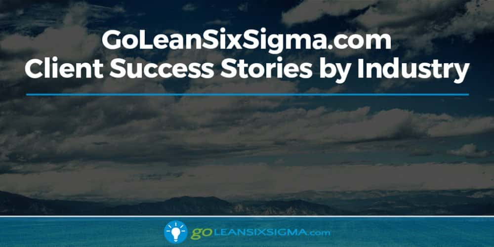 Client Success Stories by Industry - GoLeanSixSigma.com