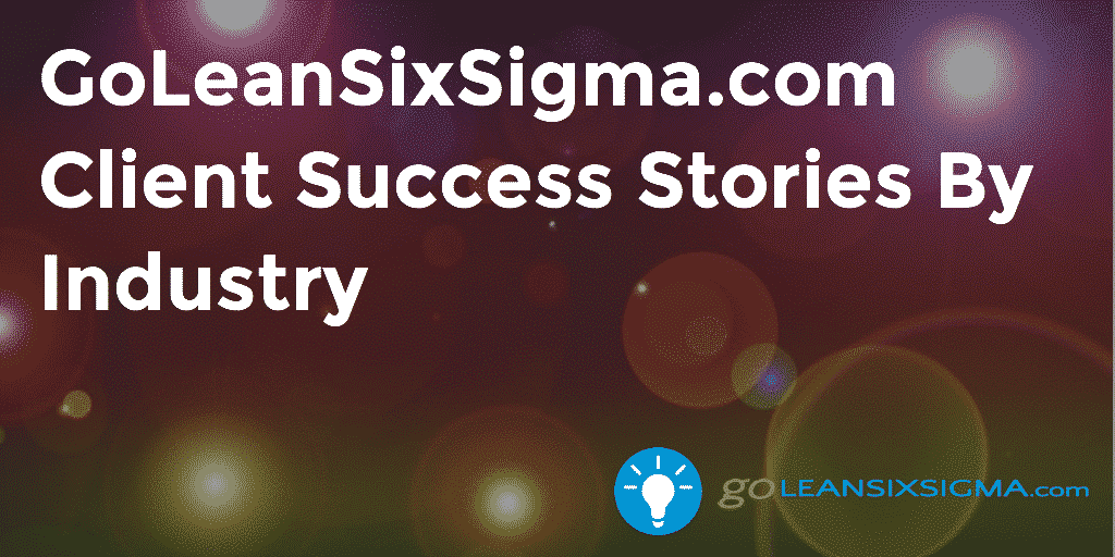 GoLeanSixSigma.com Client Success Stories
