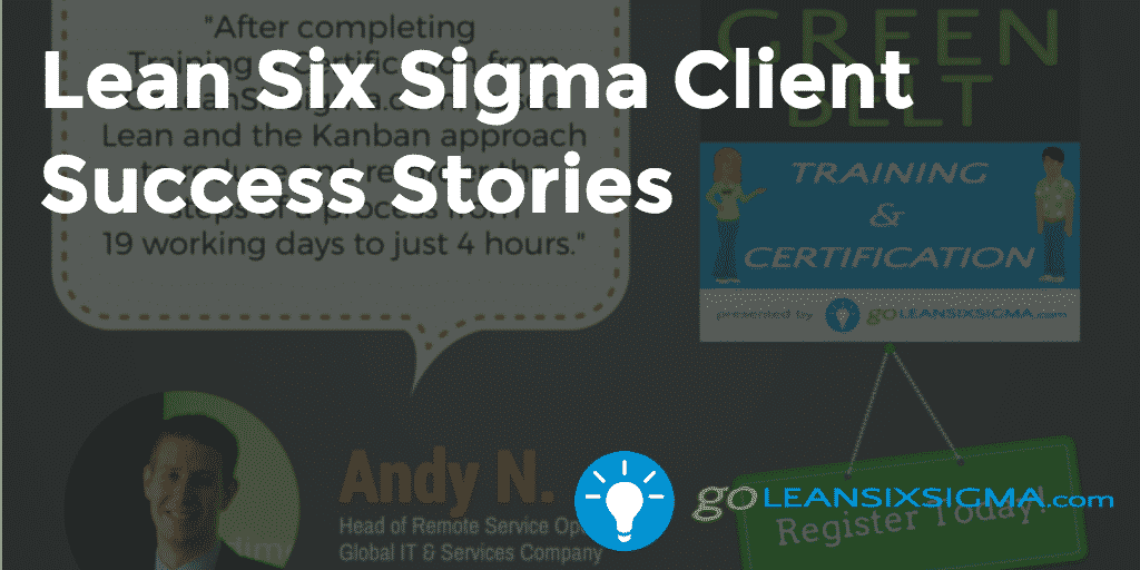 Lean Six Sigma Client Success Stories - GoLeanSixSigma.com