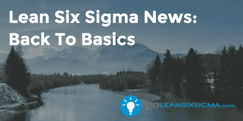 Lean Six Sigma News: Back To Basics – GoLeanSixSigma.com