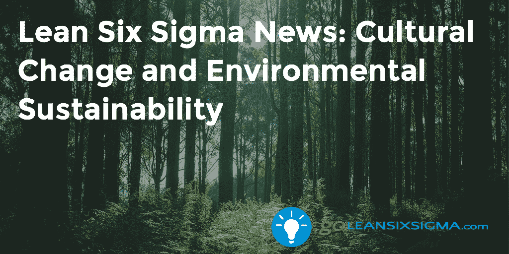 Lean Six Sigma News Cultural Change and Environmental Sustainability - GoLeanSixSigma.com