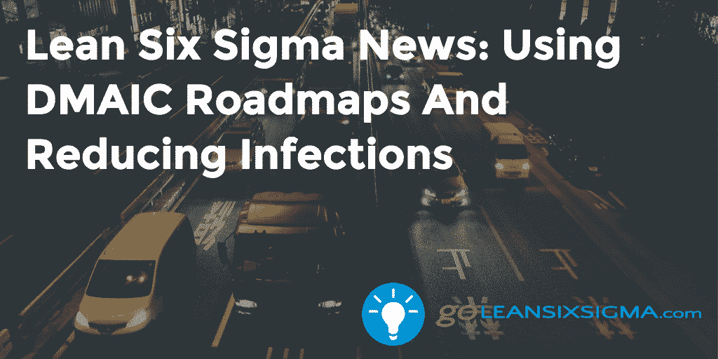 Lean Six Sigma News: Using DMAIC Roadmaps And Reducing Infections – GoLeanSixSigma.com