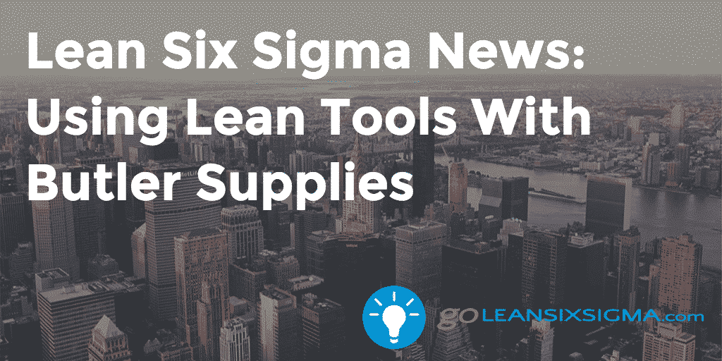 Lean Six Sigma News: Using Lean Tools With Butler Supplies – GoLeanSixSigma.com