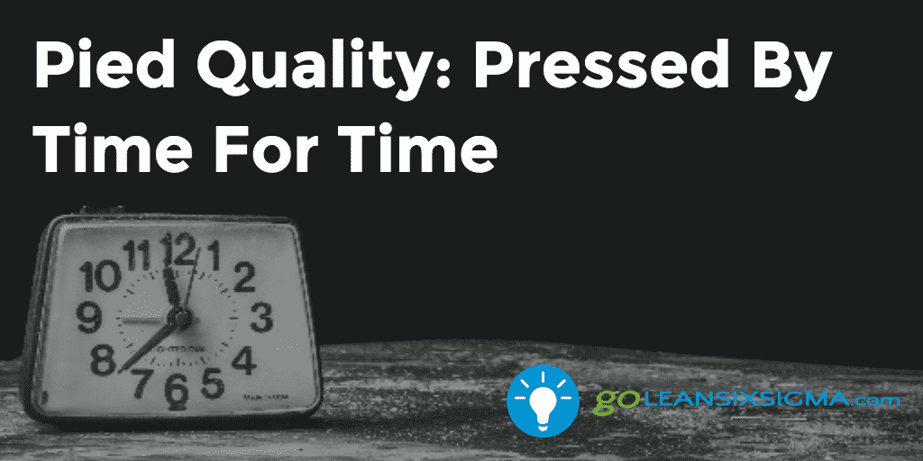 Pied Quality: Pressed By Time For Time – Kurt Stuke – GoLeanSixSigma.com