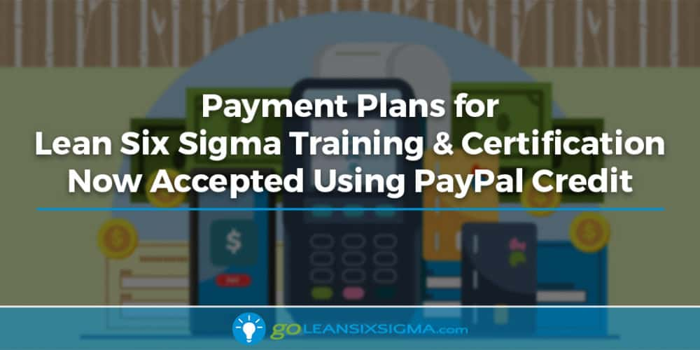 Payment Plans For Lean Six Sigma Training & Certification Now Accepted Using PayPal Credit - GoLeanSixSigma.com