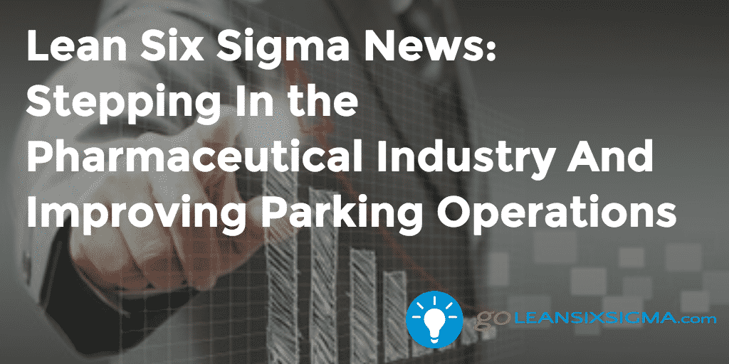 Lean Six Sigma News - Stepping In the Pharmaceutical Industry And Improving Parking Operations - GoLeanSixSigma.com