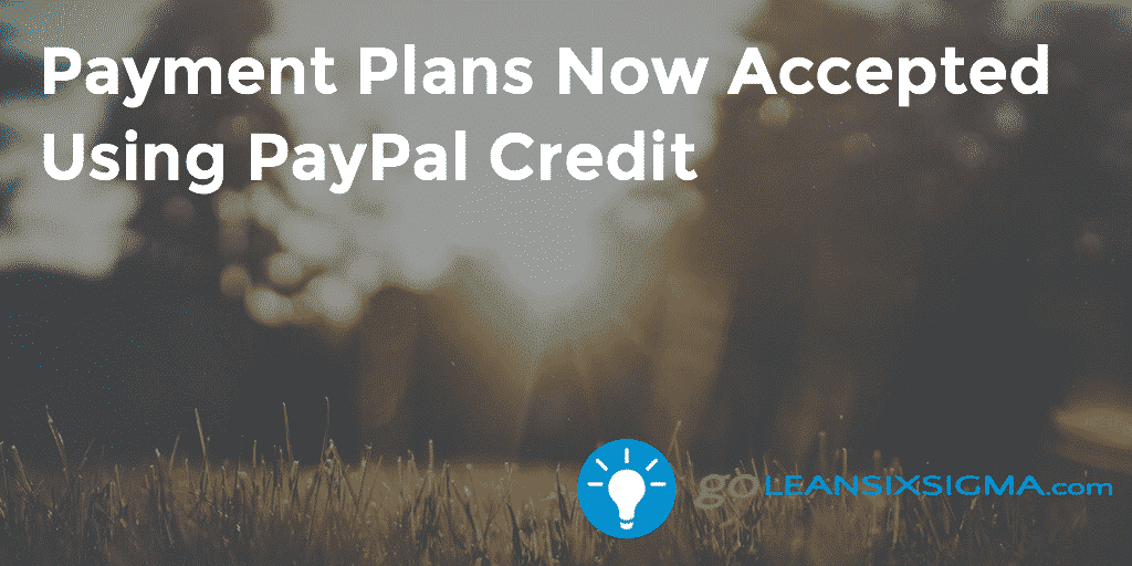 Payment Plans Now Accepted Using PayPal Cre – GoLeanSixSigma.com