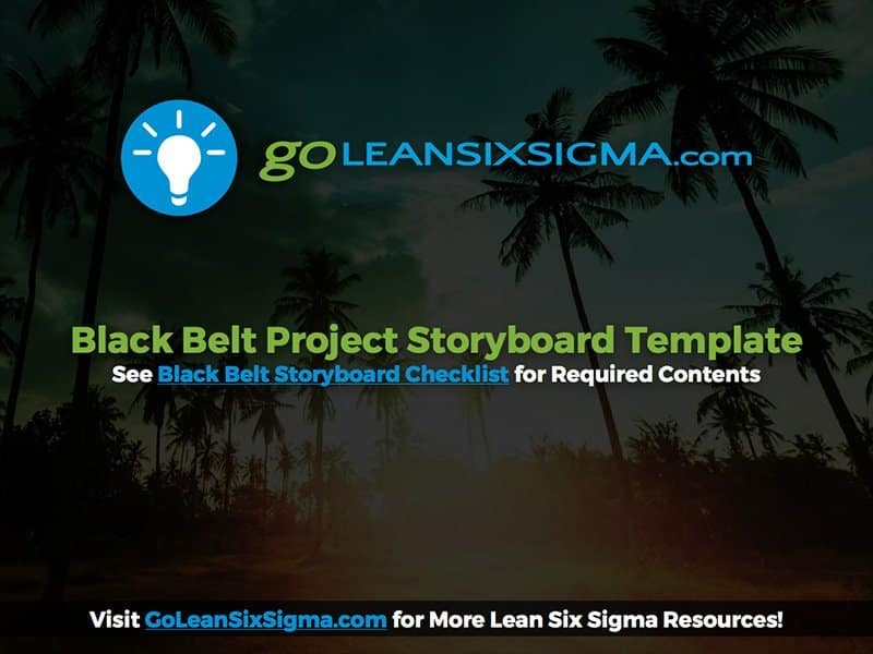 Black Belt Project Storyboard - GoLeanSixSigma.com