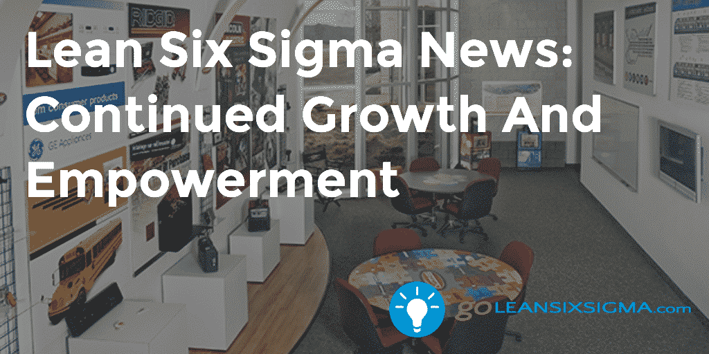 Lean Six Sigma News Continued Growth And Empowerment, Week Of September 7, 2015 – GoLeanSixSigma.com