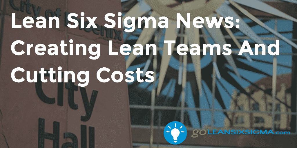 Lean Six Sigma News - Creating Lean Teams And Cutting Costs - GoLeanSixSigma.com