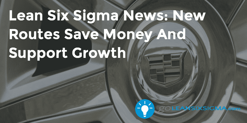 Lean Six Sigma News – New Routes Save Money And Support Growth – GoLeanSixSigma.com