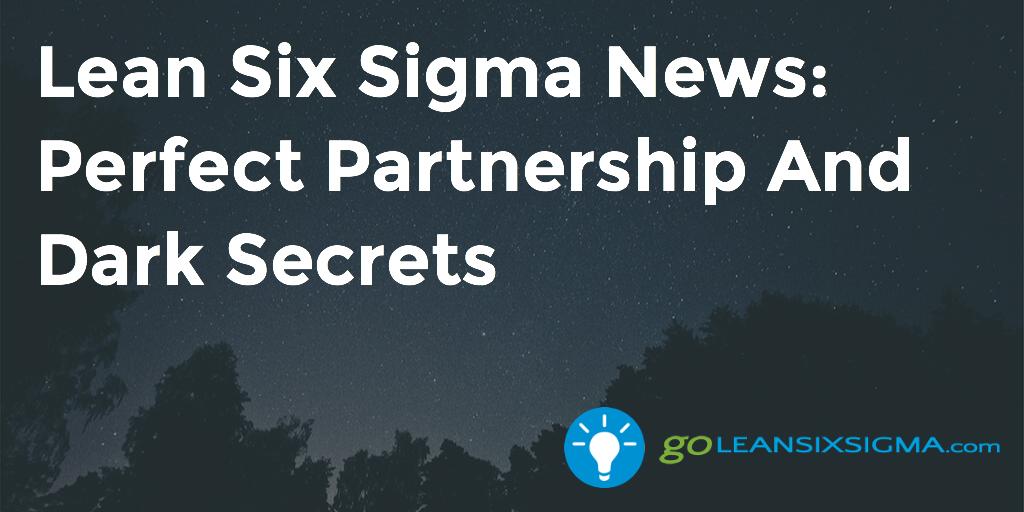 Lean Six Sigma News – Perfect Partnership And Dark Secrets – GoLeanSixSigma.com