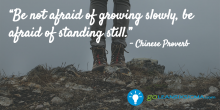 Be not afraid of growing slowly, be afraid of standing still - GoLeanSixSigma.com