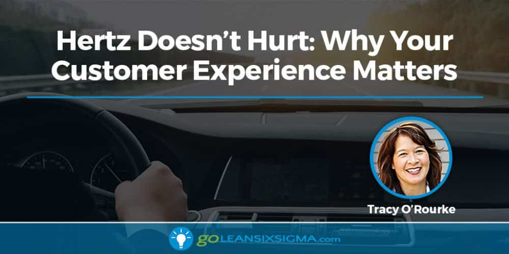 Hertz Doesn't Hurt: Why Your Customer Experience Matters - GoLeanSixSigma.com