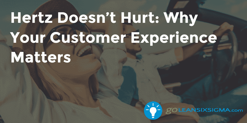 Hertz Doesn't Hurt Why Your Customer Experience Matters – GoLeanSixSigma.com