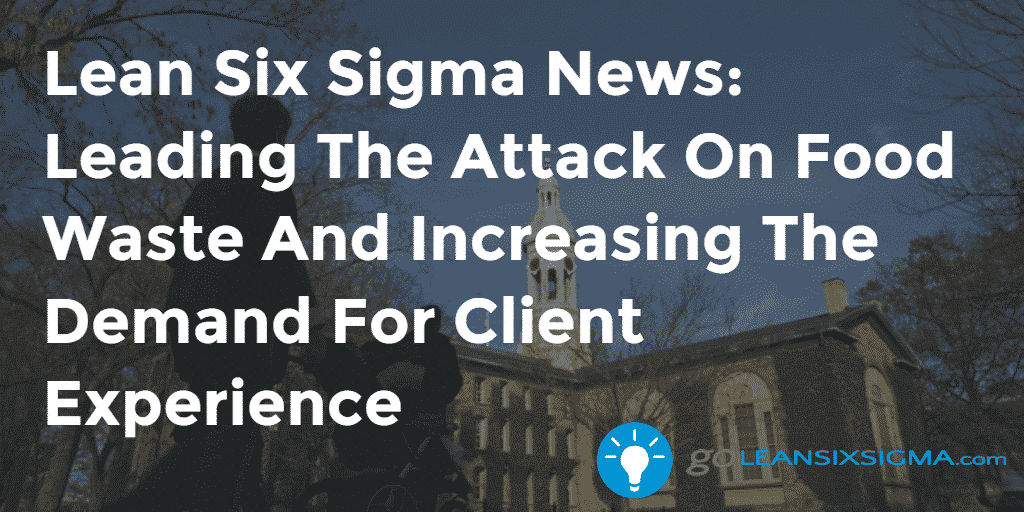 Lean Six Sigma News Leading The Attack On Food Waste And Increasing The Demand For Client Experience - GoLeanSixSigma.com