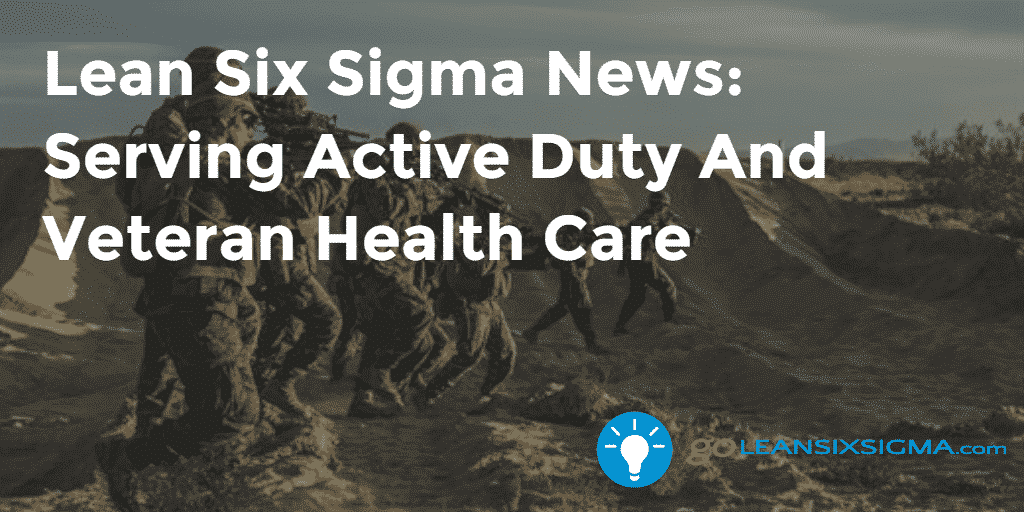 Lean Six Sigma News Serving Active Duty And Veteran Health Care - GoLeanSixSigma.com