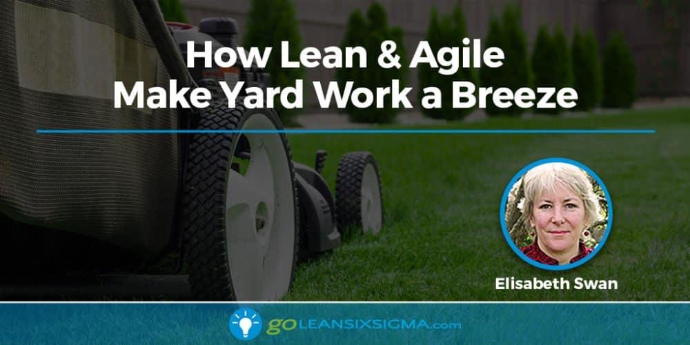 How Lean And Agile Make Yard Work A Breeze - GoLeanSixSigma.com