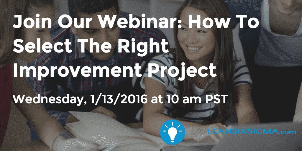 Join Our Webinar - How To Select The Right Improvement Project - GoLeanSixSigma.com